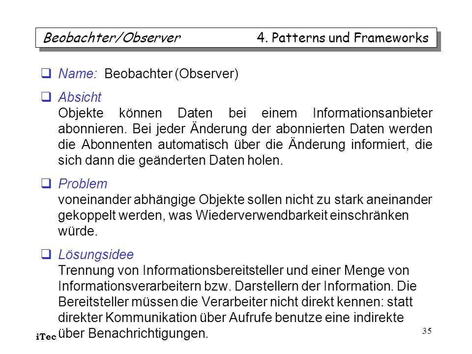 iTec 35 Name: Beobachter (Observer) Absicht Objekte können Daten bei einem Informationsanbieter abonnieren. Bei jeder Änderung der abonnierten Daten w