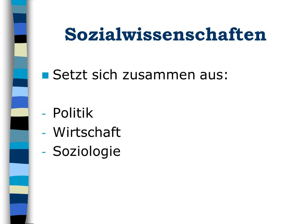 Sozialwissenschaften Setzt sich zusammen aus: - Politik - Wirtschaft - Soziologie