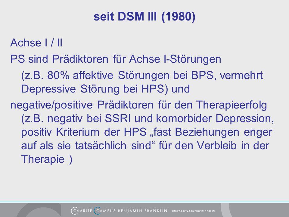 seit DSM III (1980) Achse I / II PS sind Prädiktoren für Achse I-Störungen (z.B.