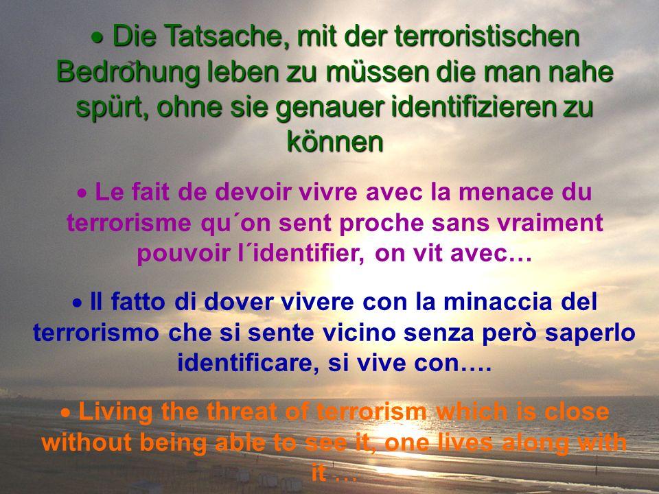 Die Tatsache, mit der terroristischen Bedrohung leben zu müssen die man nahe spürt, ohne sie genauer identifizieren zu können Die Tatsache, mit der te