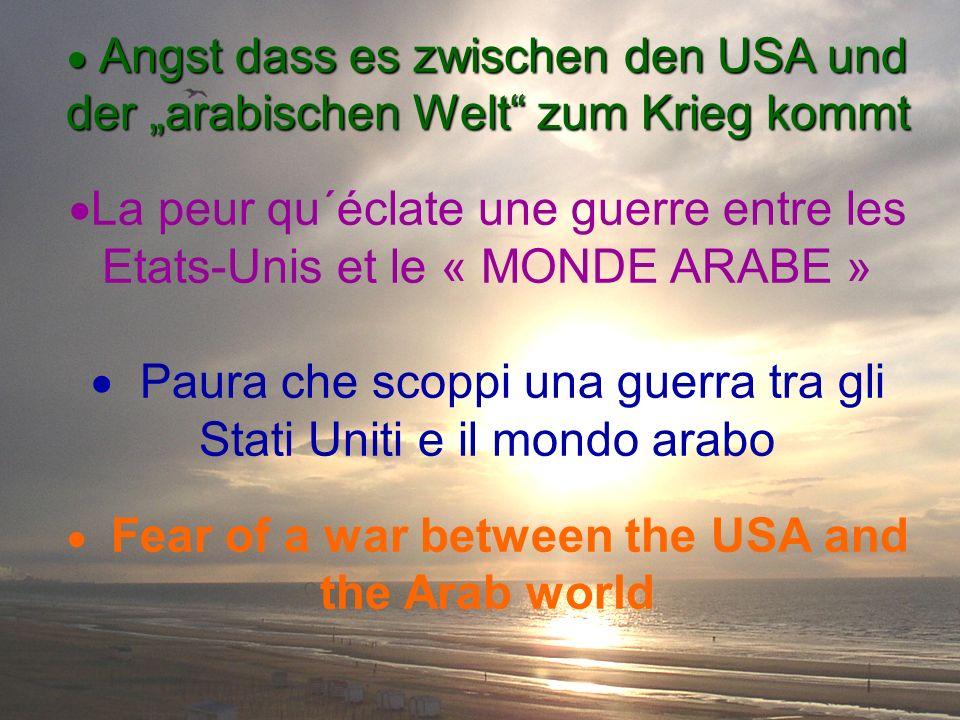 Angst dass es zwischen den USA und der arabischen Welt zum Krieg kommt Angst dass es zwischen den USA und der arabischen Welt zum Krieg kommt La peur