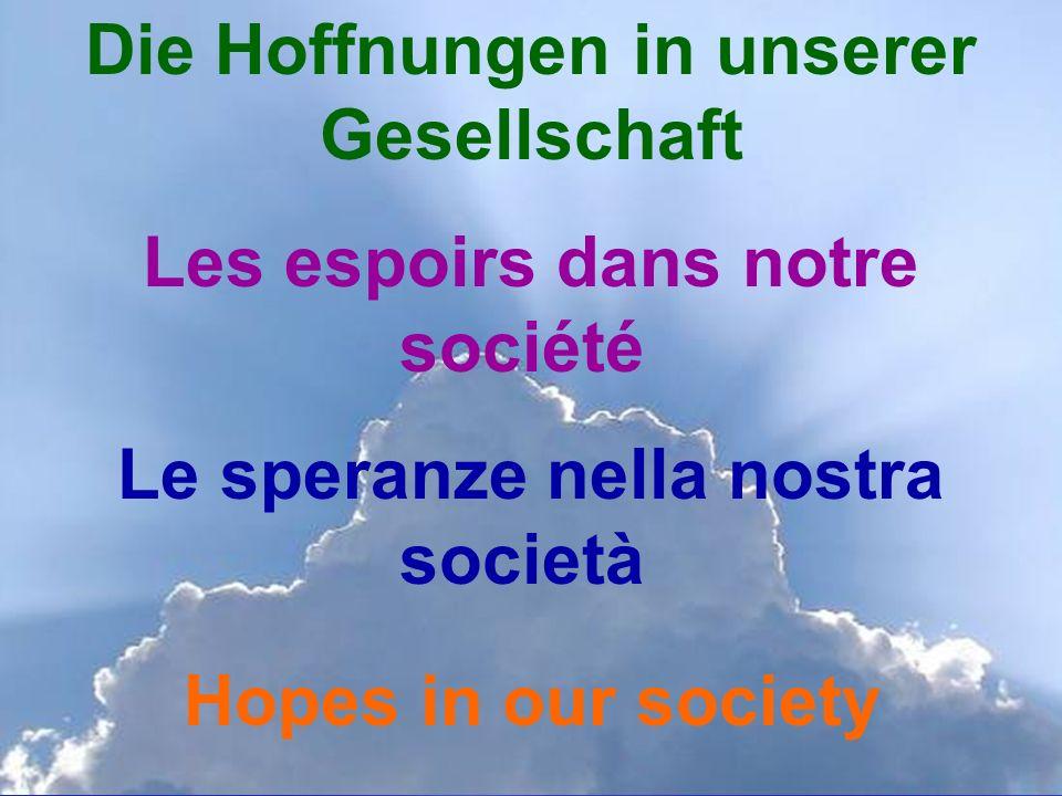Die Hoffnungen in unserer Gesellschaft Les espoirs dans notre société Le speranze nella nostra società Hopes in our society