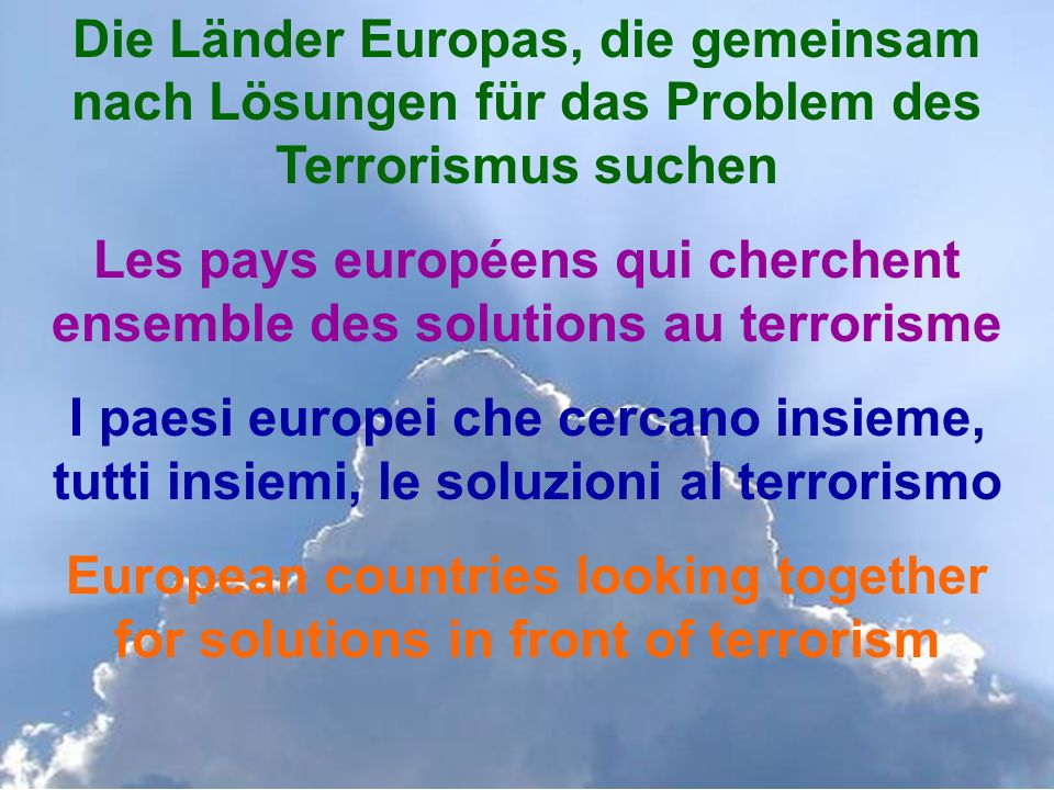Die Länder Europas, die gemeinsam nach Lösungen für das Problem des Terrorismus suchen Les pays européens qui cherchent ensemble des solutions au terrorisme I paesi europei che cercano insieme, tutti insiemi, le soluzioni al terrorismo European countries looking together for solutions in front of terrorism
