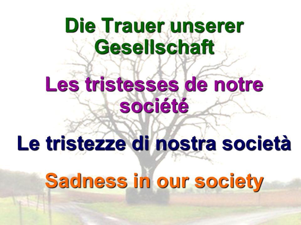 Die Trauer unserer Gesellschaft Les tristesses de notre société Le tristezze di nostra società Sadness in our society