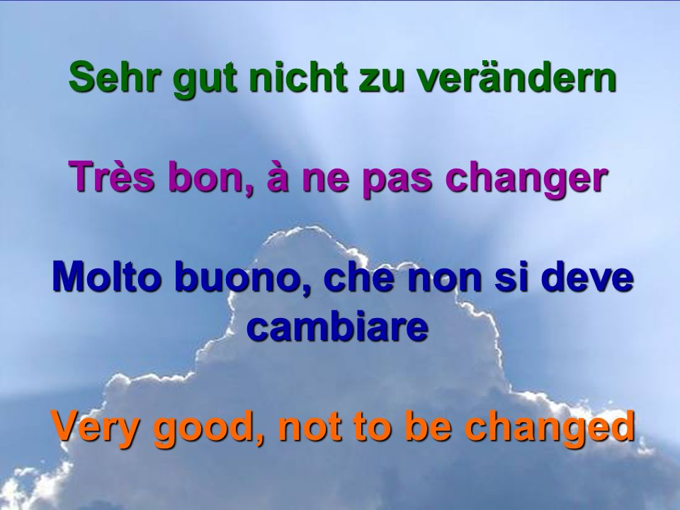 Sehr gut nicht zu verändern Très bon, à ne pas changer Molto buono, che non si deve cambiare Very good, not to be changed