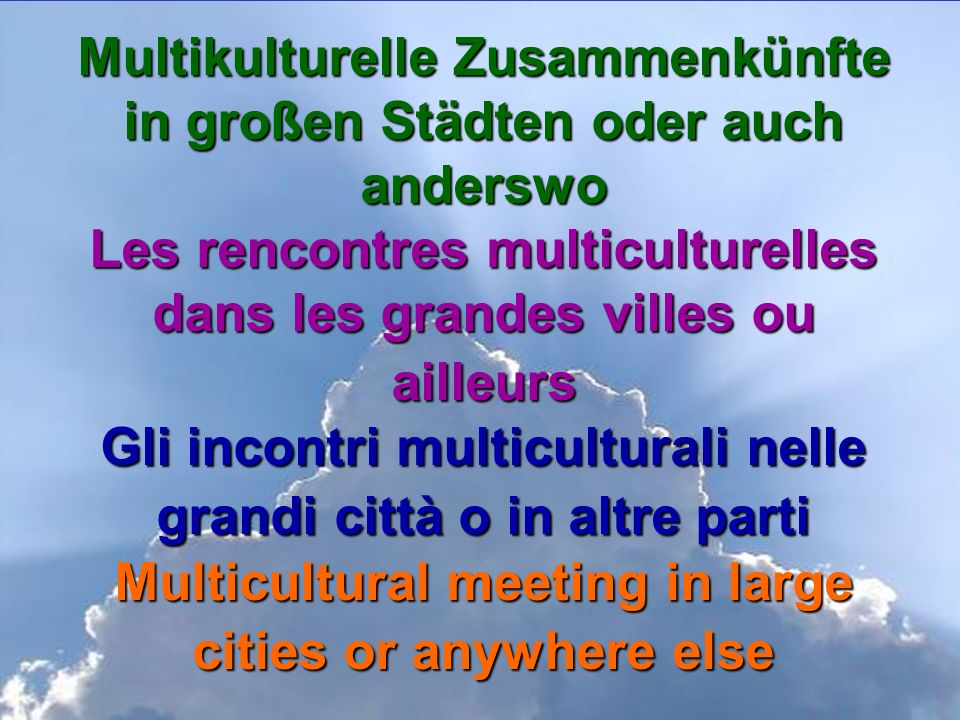 Multikulturelle Zusammenkünfte in großen Städten oder auch anderswo Les rencontres multiculturelles dans les grandes villes ou ailleurs Gli incontri multiculturali nelle grandi città o in altre parti Multicultural meeting in large cities or anywhere else