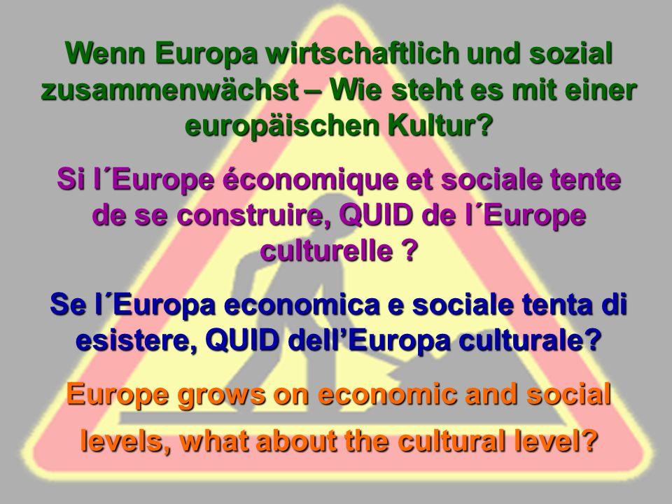 Wenn Europa wirtschaftlich und sozial zusammenwächst – Wie steht es mit einer europäischen Kultur.