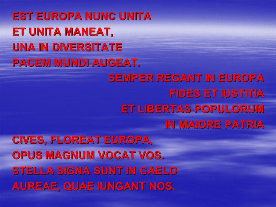 EST EUROPA NUNC UNITA ET UNITA MANEAT, UNA IN DIVERSITATE PACEM MUNDI AUGEAT.