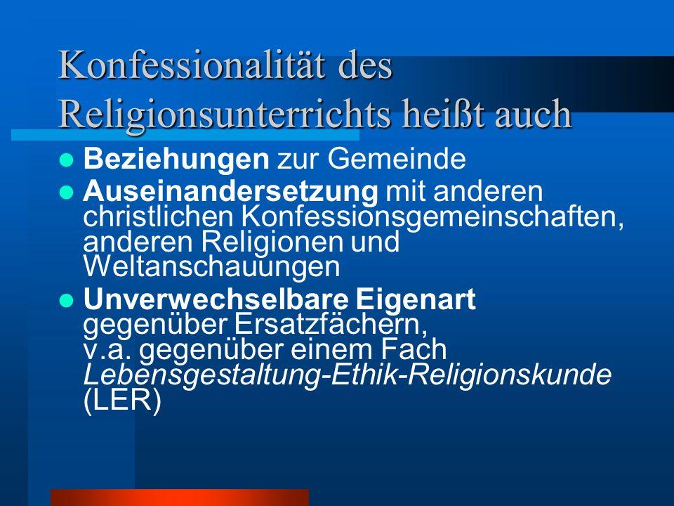 Religionslehre als konfessioneller Unterricht Drei Dimensionen –Konfessionelle Haltung –Prägung durch die Konfessionsgemeinschaft –Konfessionelle Repr