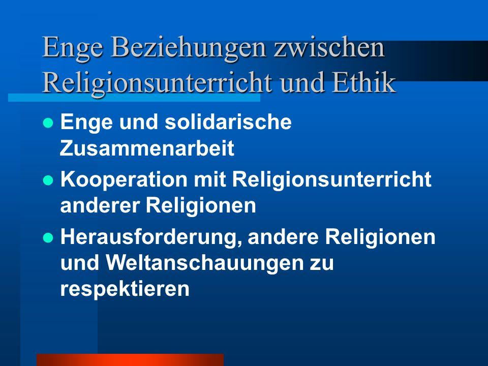 Enge Beziehungen zwischen Religionsunterricht und Ethik Enge und solidarische Zusammenarbeit Kooperation mit Religionsunterricht anderer Religionen Herausforderung, andere Religionen und Weltanschauungen zu respektieren