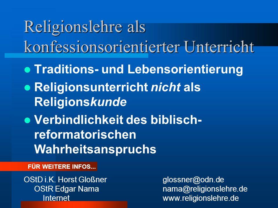 Religionslehre als konfessionsorientierter Unterricht Traditions- und Lebensorientierung Religionsunterricht nicht als Religionskunde Verbindlichkeit des biblisch- reformatorischen Wahrheitsanspruchs OStD i.K.