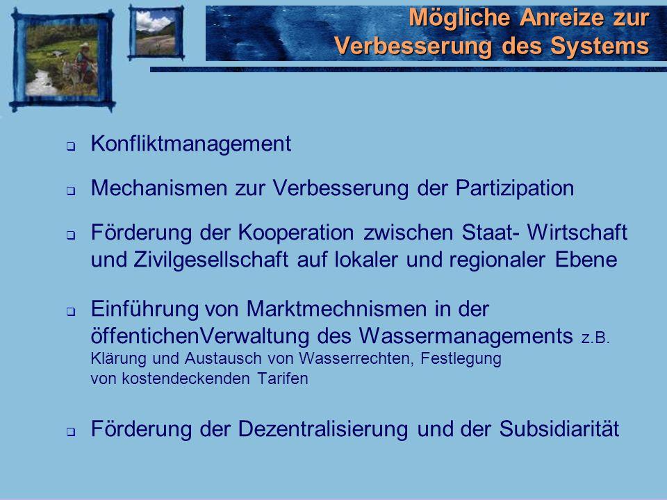 Konfliktmanagement Mechanismen zur Verbesserung der Partizipation Förderung der Kooperation zwischen Staat- Wirtschaft und Zivilgesellschaft auf lokaler und regionaler Ebene Einführung von Marktmechnismen in der öffentichenVerwaltung des Wassermanagements z.B.