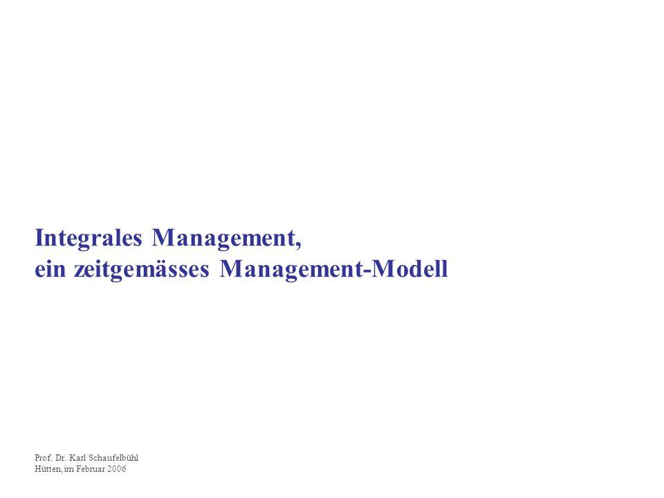 Integrales Management, ein zeitgemässes Management-Modell Prof. Dr. Karl Schaufelbühl Hütten, im Februar 2006