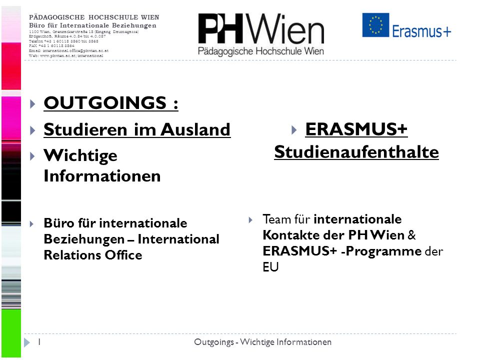 PÄDAGOGISCHE HOCHSCHULE WIEN Büro für Internationale Beziehungen 1100 Wien, Grenzackerstraße 18 (Eingang Daumegasse) Erdgeschoß, Räume 4.0.84 bis 4.0.