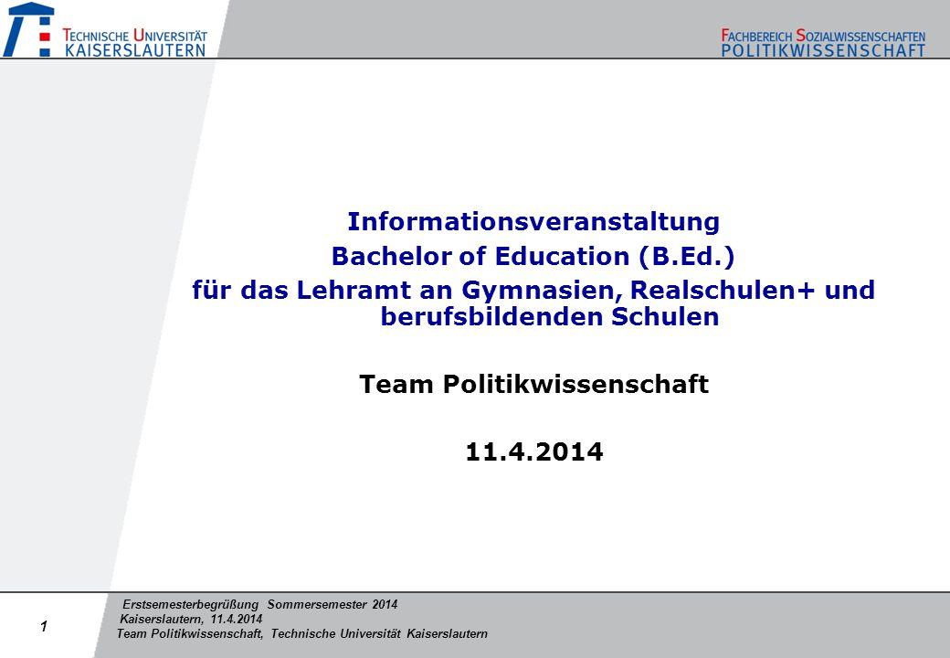 Erstsemesterbegrüßung Sommersemester 2014 Kaiserslautern, 11.4.2014 Team Politikwissenschaft, Technische Universität Kaiserslautern Informationsverans