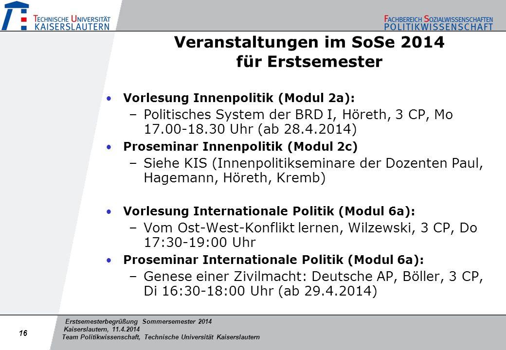 Erstsemesterbegrüßung Sommersemester 2014 Kaiserslautern, 11.4.2014 Team Politikwissenschaft, Technische Universität Kaiserslautern Veranstaltungen im