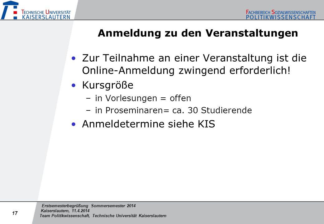 Erstsemesterbegrüßung Sommersemester 2014 Kaiserslautern, 11.4.2014 Team Politikwissenschaft, Technische Universität Kaiserslautern Anmeldung zu den V