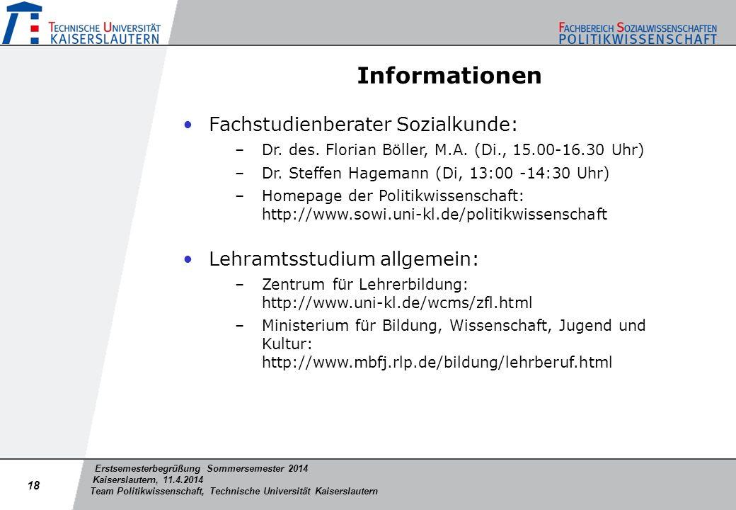 Erstsemesterbegrüßung Sommersemester 2014 Kaiserslautern, 11.4.2014 Team Politikwissenschaft, Technische Universität Kaiserslautern Informationen Fach