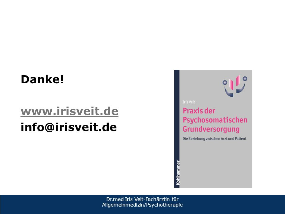 Danke! www.irisveit.de info@irisveit.de Dr.med Iris Veit-Fachärztin für Allgemeinmedizin/Psychotherapie