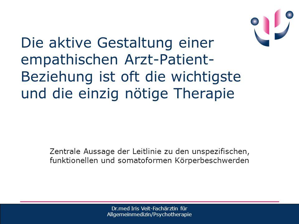 Die aktive Gestaltung einer empathischen Arzt-Patient- Beziehung ist oft die wichtigste und die einzig nötige Therapie Zentrale Aussage der Leitlinie