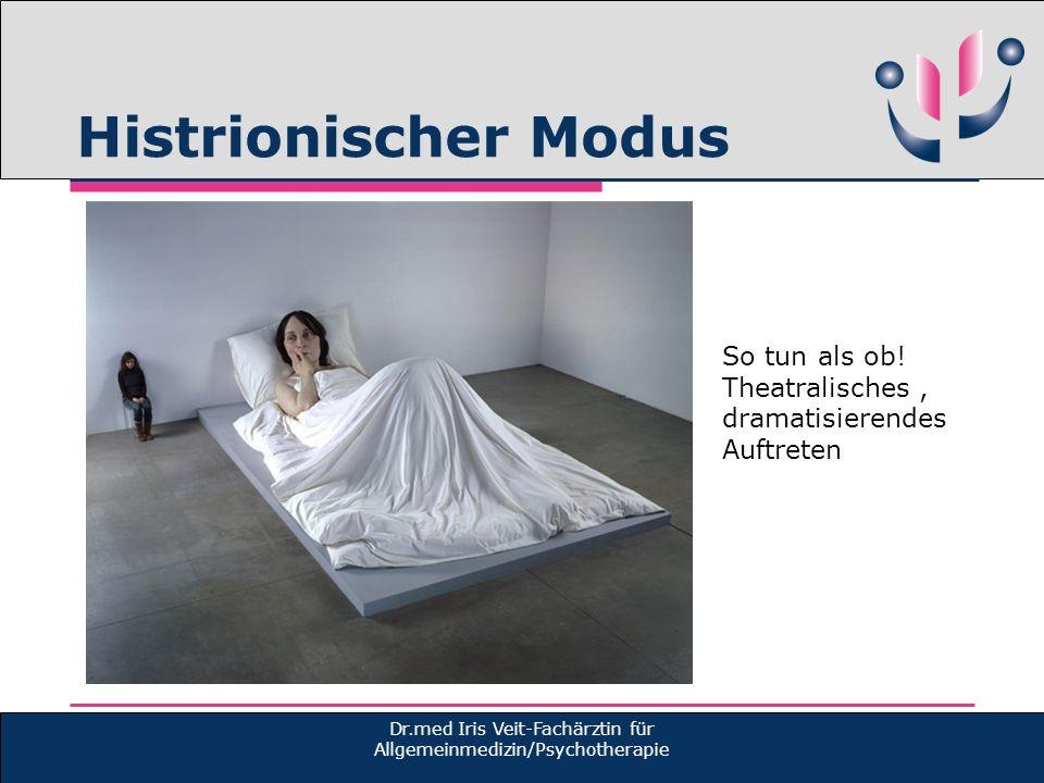 Histrionischer Modus Dr.med Iris Veit-Fachärztin für Allgemeinmedizin/Psychotherapie So tun als ob! Theatralisches, dramatisierendes Auftreten