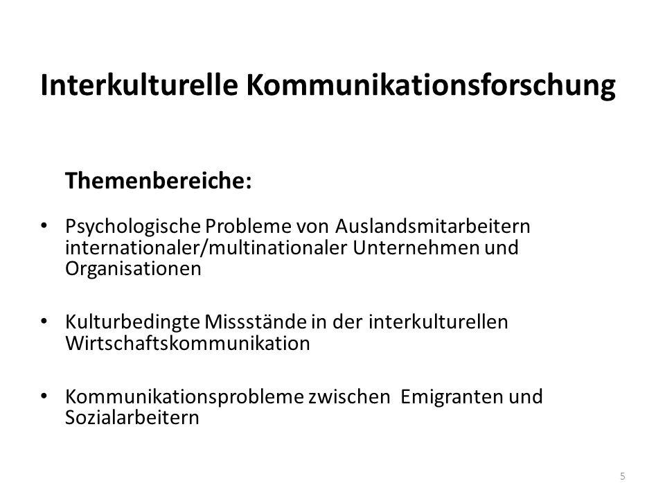 Interkulturelle Kommunikationsforschung Themenbereiche: Psychologische Probleme von Auslandsmitarbeitern internationaler/multinationaler Unternehmen und Organisationen Kulturbedingte Missstände in der interkulturellen Wirtschaftskommunikation Kommunikationsprobleme zwischen Emigranten und Sozialarbeitern 5