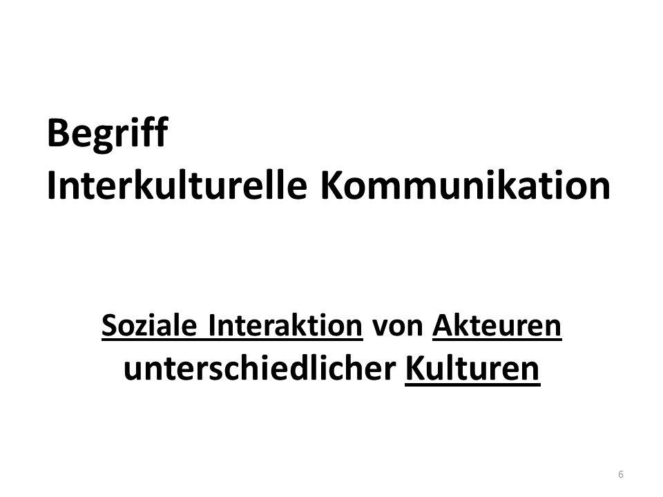 Begriff Interkulturelle Kommunikation Soziale Interaktion von Akteuren unterschiedlicher Kulturen 6
