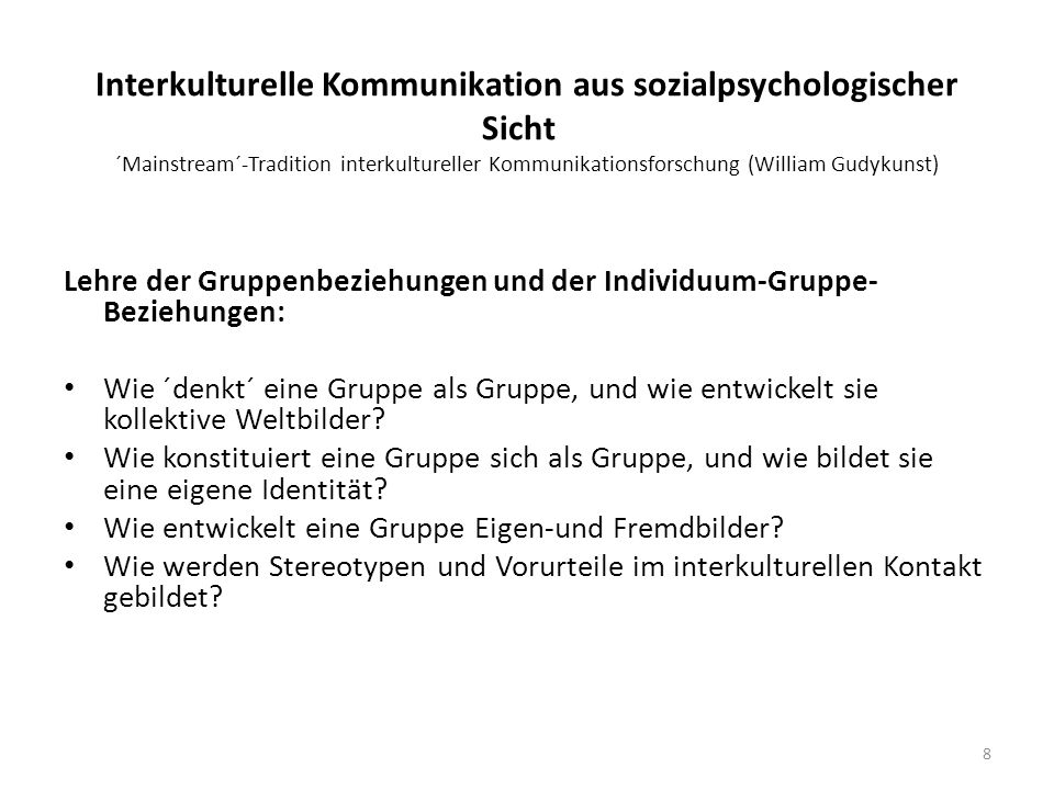 Interkulturelle Kommunikation aus sozialpsychologischer Sicht ´Mainstream´-Tradition interkultureller Kommunikationsforschung (William Gudykunst) Lehr