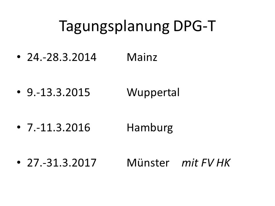 Tagungsplanung DPG-T 24.-28.3.2014Mainz 9.-13.3.2015Wuppertal 7.-11.3.2016Hamburg 27.-31.3.2017Münstermit FV HK