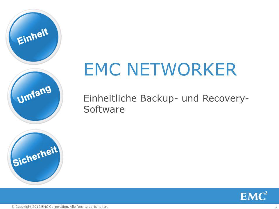 1© Copyright 2012 EMC Corporation. Alle Rechte vorbehalten. EMC NETWORKER Einheitliche Backup- und Recovery- Software