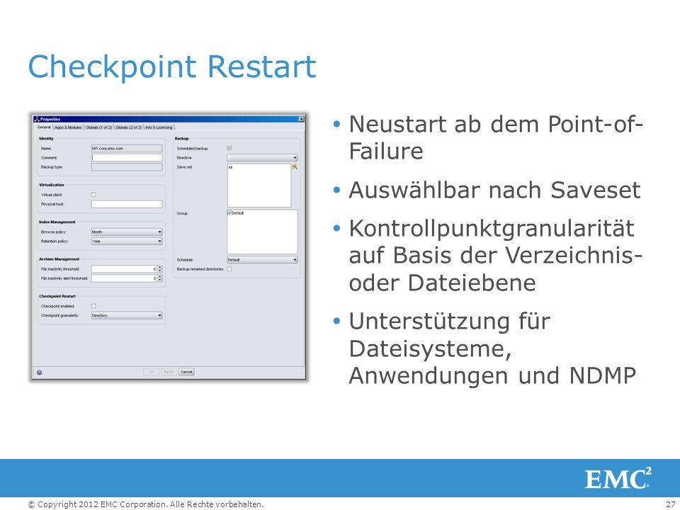 27© Copyright 2012 EMC Corporation. Alle Rechte vorbehalten. Checkpoint Restart Neustart ab dem Point-of- Failure Auswählbar nach Saveset Kontrollpunk