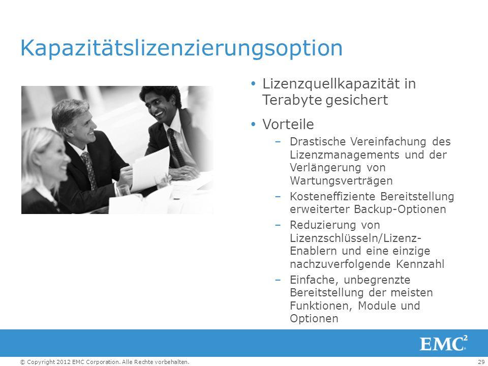 29© Copyright 2012 EMC Corporation. Alle Rechte vorbehalten. Kapazitätslizenzierungsoption Lizenzquellkapazität in Terabyte gesichert Vorteile –Drasti