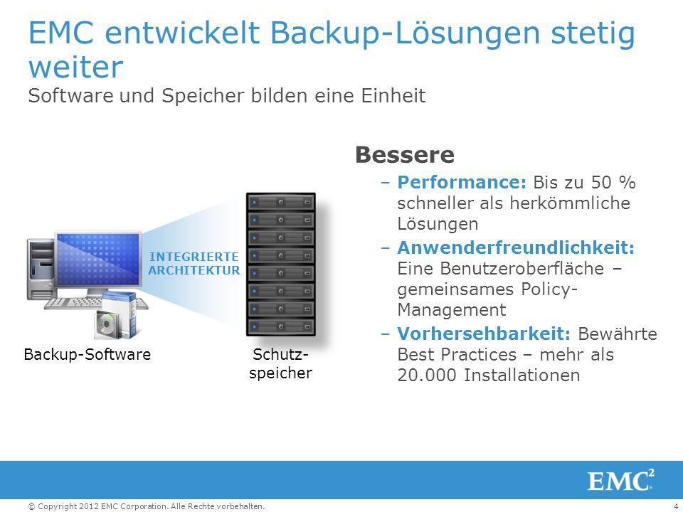 4© Copyright 2012 EMC Corporation. Alle Rechte vorbehalten. EMC entwickelt Backup-Lösungen stetig weiter Software und Speicher bilden eine Einheit Bes