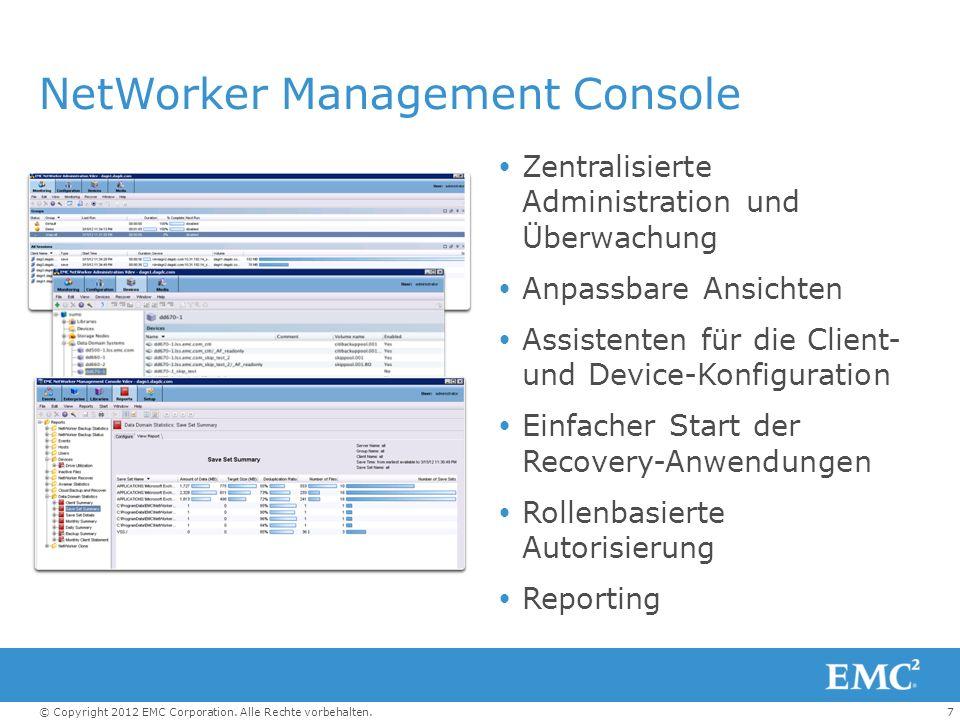 7© Copyright 2012 EMC Corporation. Alle Rechte vorbehalten. NetWorker Management Console Zentralisierte Administration und Überwachung Anpassbare Ansi