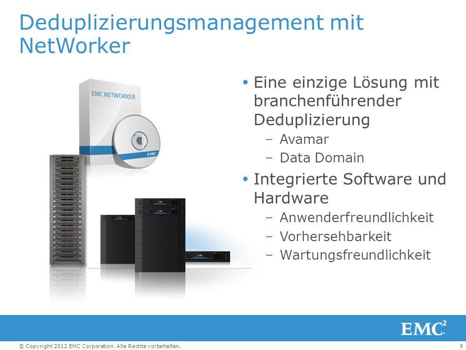9© Copyright 2012 EMC Corporation. Alle Rechte vorbehalten. Deduplizierungsmanagement mit NetWorker Eine einzige Lösung mit branchenführender Dedupliz