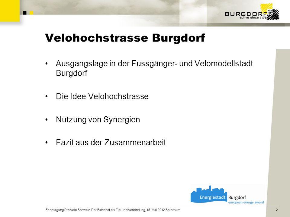 Ausgangslage in der Fussgänger- und Velomodellstadt Burgdorf Die Idee Velohochstrasse Nutzung von Synergien Fazit aus der Zusammenarbeit 2Fachtagung P