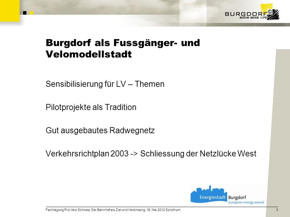 Burgdorf als Fussgänger- und Velomodellstadt Sensibilisierung für LV – Themen Pilotprojekte als Tradition Gut ausgebautes Radwegnetz Verkehrsrichtplan