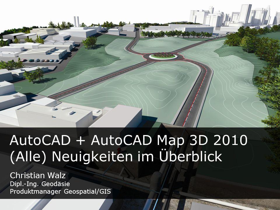 © 2009 CAD PARTNER GmbH AutoCAD + AutoCAD Map 3D 2010 (Alle) Neuigkeiten im Überblick Christian Walz Dipl.-Ing. Geodäsie Produktmanager Geospatial/GIS