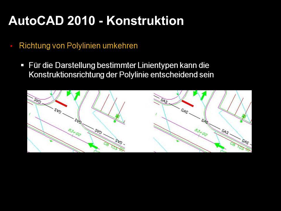 AutoCAD 2010 - Konstruktion Richtung von Polylinien umkehren Für die Darstellung bestimmter Linientypen kann die Konstruktionsrichtung der Polylinie entscheidend sein