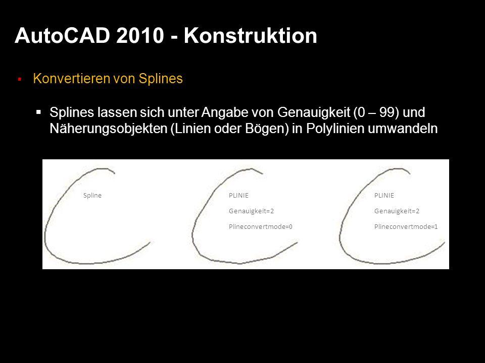 AutoCAD 2010 - Konstruktion Konvertieren von Splines Splines lassen sich unter Angabe von Genauigkeit (0 – 99) und Näherungsobjekten (Linien oder Bögen) in Polylinien umwandeln SplinePLINIE PLINIEGenauigkeit=2 Plineconvertmode=0Plineconvertmode=1