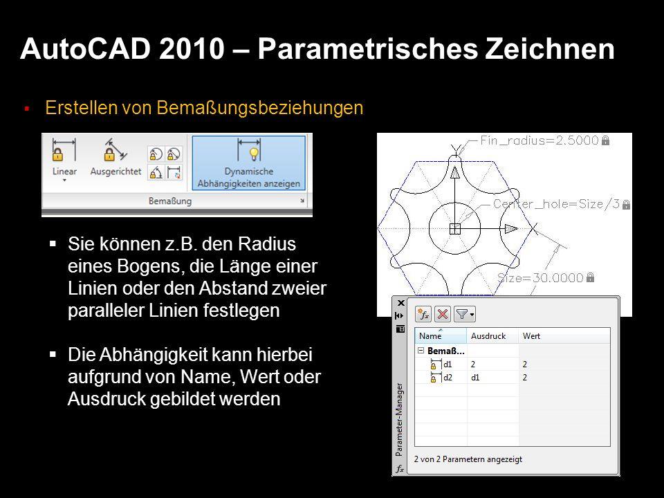 AutoCAD 2010 – Parametrisches Zeichnen Erstellen von Bemaßungsbeziehungen Sie können z.B. den Radius eines Bogens, die Länge einer Linien oder den Abs