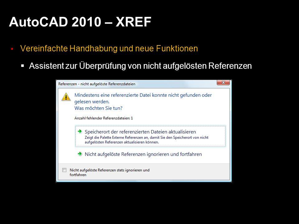 AutoCAD 2010 – XREF Vereinfachte Handhabung und neue Funktionen Assistent zur Überprüfung von nicht aufgelösten Referenzen
