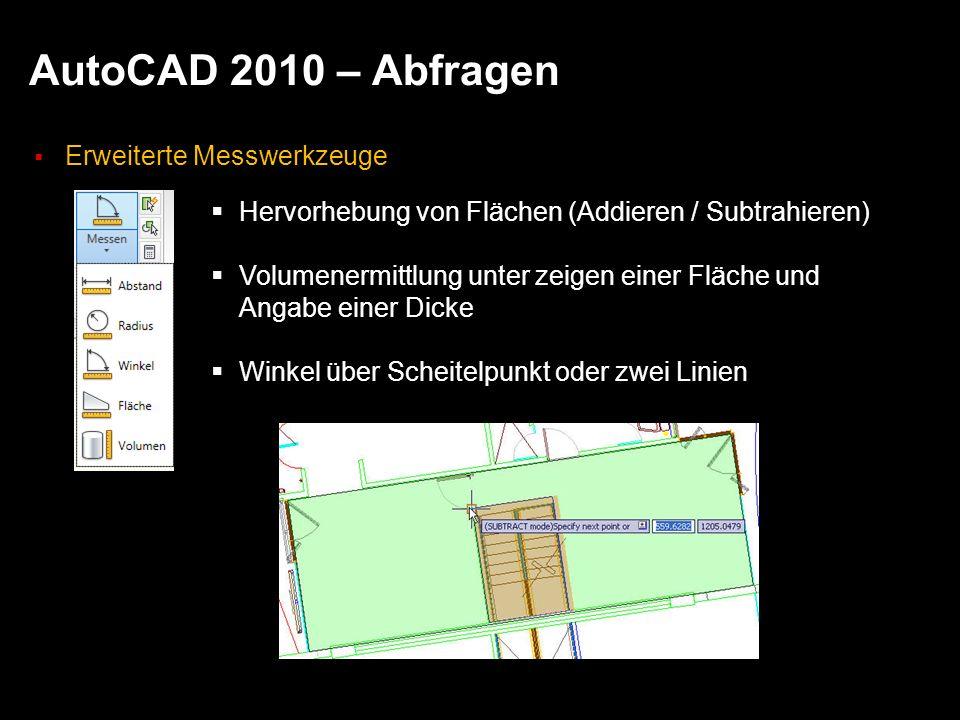 AutoCAD 2010 – Abfragen Erweiterte Messwerkzeuge Hervorhebung von Flächen (Addieren / Subtrahieren) Volumenermittlung unter zeigen einer Fläche und An