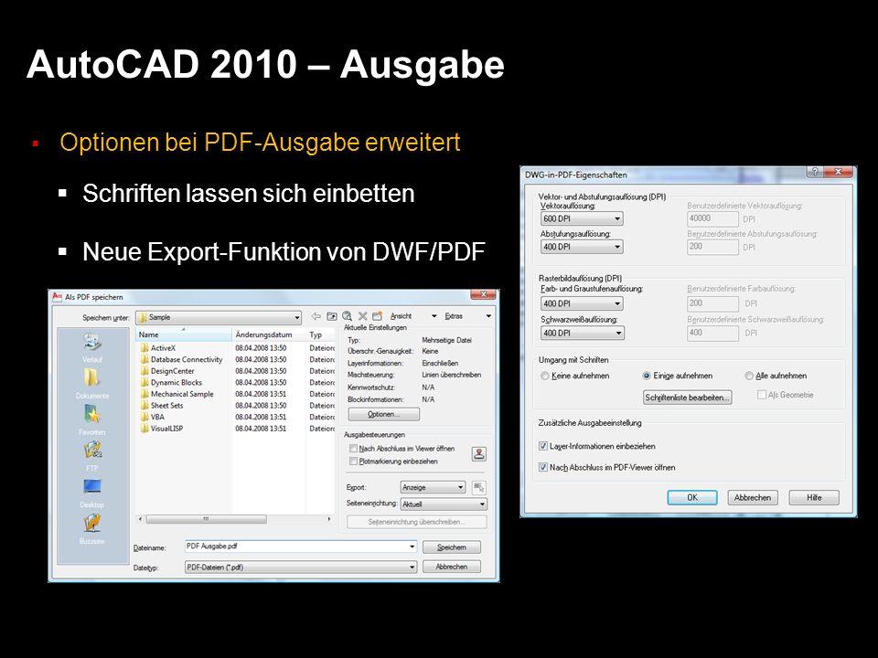 AutoCAD 2010 – Ausgabe Optionen bei PDF-Ausgabe erweitert Schriften lassen sich einbetten Neue Export-Funktion von DWF/PDF