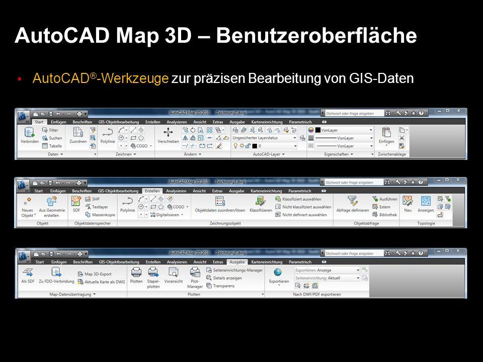 AutoCAD Map 3D – Benutzeroberfläche AutoCAD ® -Werkzeuge zur präzisen Bearbeitung von GIS-Daten