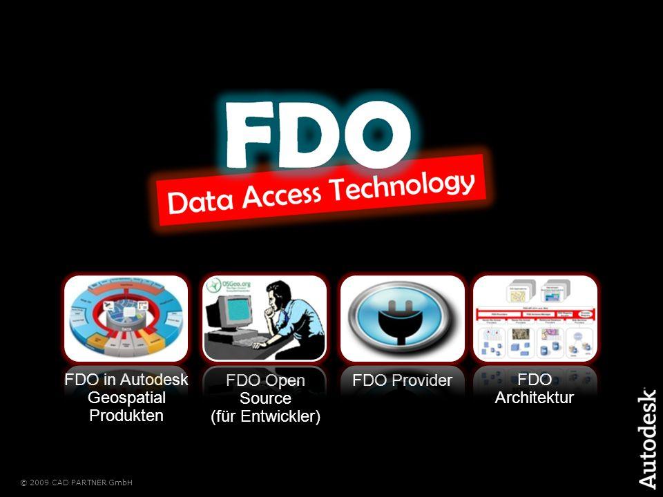 © 2009 CAD PARTNER GmbH FDO Provider FDO Architektur FDO Open Source (für Entwickler) FDO in Autodesk Geospatial Produkten