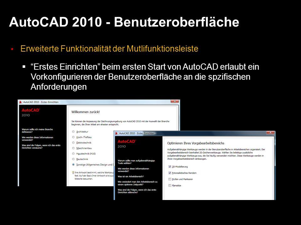 AutoCAD 2010 - Benutzeroberfläche Erweiterte Funktionalität der Mutlifunktionsleiste Erstes Einrichten beim ersten Start von AutoCAD erlaubt ein Vorkonfigurieren der Benutzeroberfläche an die spzifischen Anforderungen