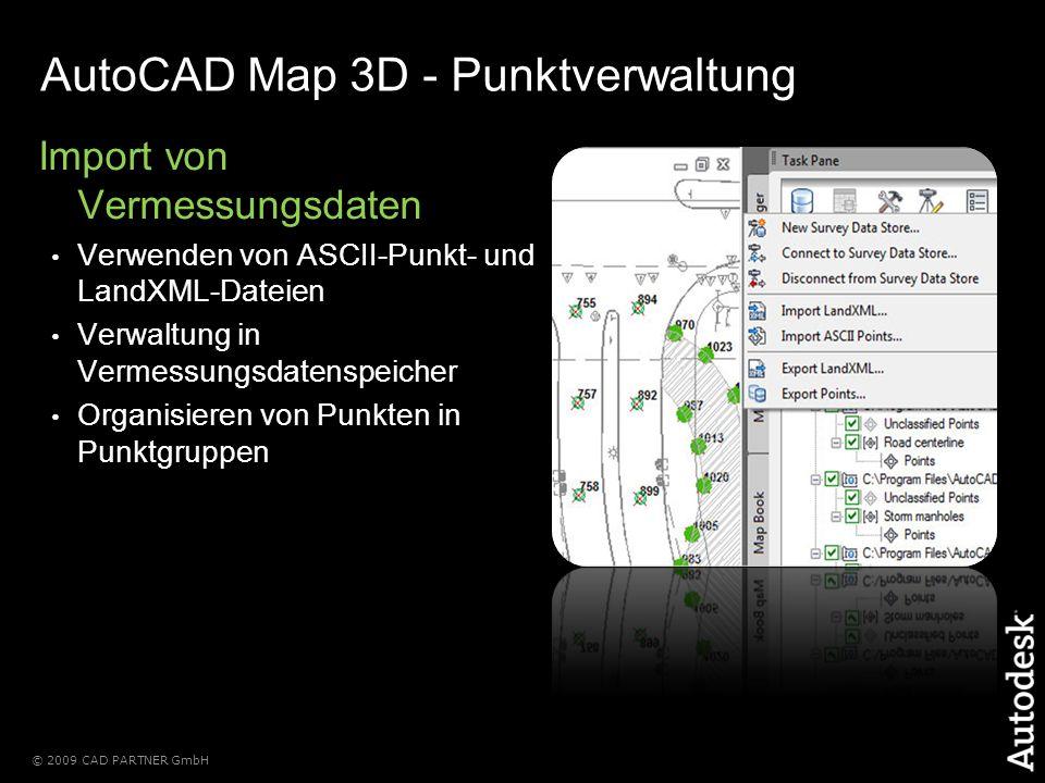© 2009 CAD PARTNER GmbH AutoCAD Map 3D - Punktverwaltung Import von Vermessungsdaten Verwenden von ASCII-Punkt- und LandXML-Dateien Verwaltung in Vermessungsdatenspeicher Organisieren von Punkten in Punktgruppen