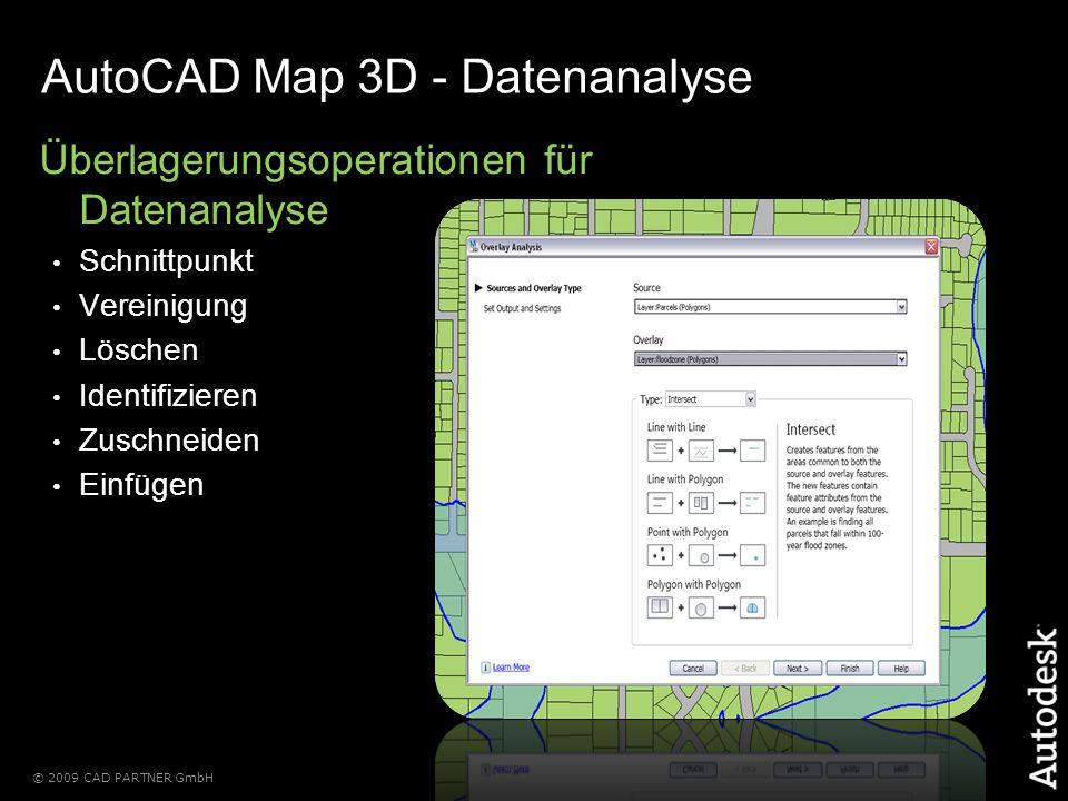 © 2009 CAD PARTNER GmbH AutoCAD Map 3D - Datenanalyse Überlagerungsoperationen für Datenanalyse Schnittpunkt Vereinigung Löschen Identifizieren Zuschneiden Einfügen