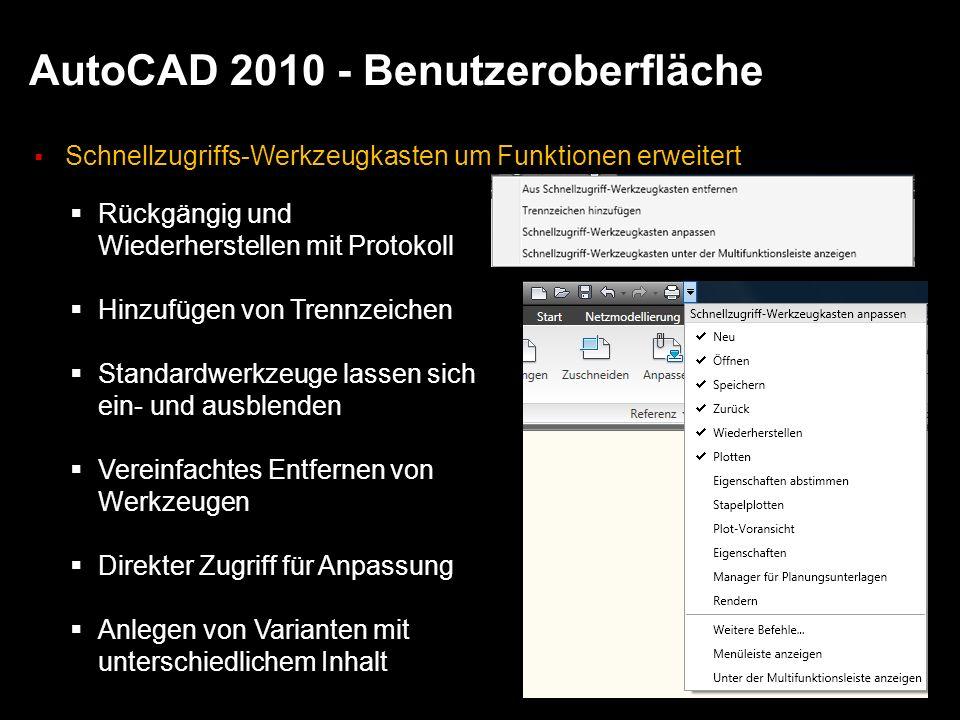 AutoCAD 2010 - Benutzeroberfläche Schnellzugriffs-Werkzeugkasten um Funktionen erweitert Rückgängig und Wiederherstellen mit Protokoll Hinzufügen von Trennzeichen Standardwerkzeuge lassen sich ein- und ausblenden Vereinfachtes Entfernen von Werkzeugen Direkter Zugriff für Anpassung Anlegen von Varianten mit unterschiedlichem Inhalt
